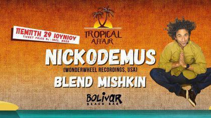 Tropical Affair Ι Nickodemus Ι Blend Mishκin I Thu 29 June @ BOLIVAR